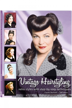 Vintage Hairstyling: Retro Styles with Step by Step Techniques by Lauren Rennells